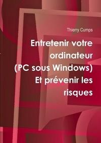 Thierry Cumps - Entretenir votre ordinateur (PC sous Windows).