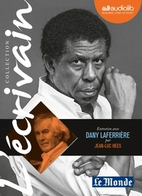 Jean-Luc Hees et Dany Laferrière - Entretien avec Dany Laferrière. 1 CD audio