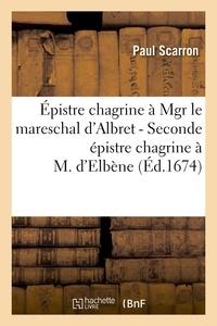 Paul Scarron - Épistre chagrine à Mgr le mareschal d'Albret - Seconde épistre chagrine à M. d'Elbène.