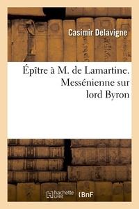 Casimir Delavigne - Épître à M. de Lamartine. Messénienne sur lord Byron.
