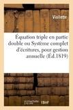 Viollette - Équation triple en partie double, ou Système complet d'écritures, pour gestion annuelle.