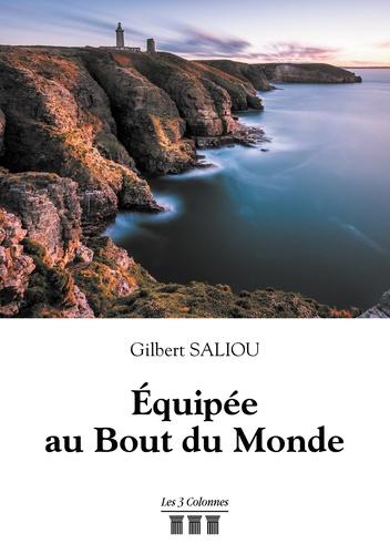 Gilbert Saliou - Equipée au bout du monde.