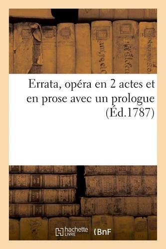 Hachette BNF - Errata, opéra en 2 actes et en prose avec un prologue.