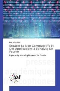 Atto esse Julien - Espaces Lp Non Commutatifs Et Des Applications à L'analyse De Fourier - Espaces Lp et multiplicateurs de Fourier.