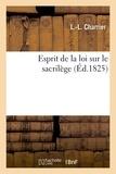 Charrier - Esprit de la loi sur le sacrilège, tiré de la discussion de cette loi dans les deux Chambres.