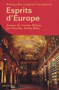 Alexandra Laignel-Lavastine - Esprits d'Europe - Autour de Czeslaw Milosz, Jan Patocka, Istvan Bibo.