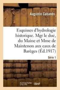 Augustin Cabanès - Esquisses d'hydrologie historique. Série 1.