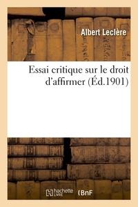 Albert Leclère - Essai critique sur le droit d'affirmer.