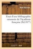René Kerviler - Essai d'une bibliographie raisonnée de l'Académie française.