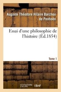 Auguste Théodore Hilaire Barchou de Penhoën - Essai d'une philosophie de l'histoire. Tome 1.
