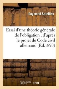 Raymond Saleilles - Essai d'une théorie générale de l'obligation : d'après le projet de Code civil allemand (Éd.1890).