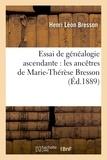 Bresson - Essai de généalogie ascendante : les ancêtres de Marie-Thérèse Bresson.