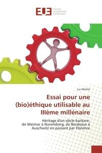 Luc Michel - Essai pour une (bio)éthique utilisable au IIIème millénaire.