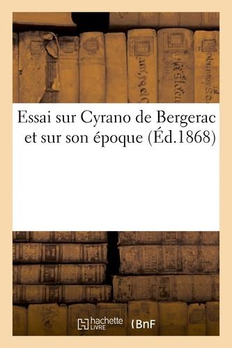 Essai sur Cyrano de Bergerac et sur son époque.