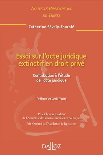 Catherine Sévely-Fournié - Essai sur l'acte juridique extinctif en droit privé - Contribution à l'étude de l'acte juridique.