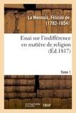 La mennais félicité De - Essai sur l'indifférence en matière de religion. Tome 1.