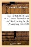 Bacmeister - Essai sur la bibliothèque et le Cabinet des curiosités et d'histoire naturelle de l'Académie.