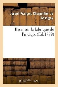 Joseph-François Charpentier de Cossigny - Essai sur la fabrique de l'indigo.