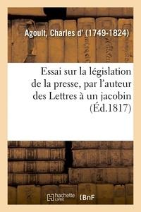Charles d' Agoult - Essai sur la législation de la presse, par l'auteur des Lettres à un jacobin.