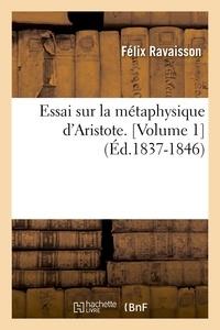 Félix Ravaisson - Essai sur la métaphysique d'Aristote. [Volume 1  (Éd.1837-1846).