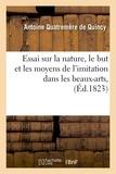 Antoine Quatremère de Quincy - Essai sur la nature, le but et les moyens de l'imitation dans les beaux-arts , (Éd.1823).