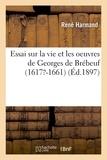 Harmand - Essai sur la vie et les oeuvres de Georges de Brébeuf (1617?-1661).