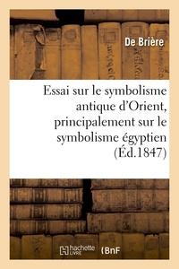 Brière - Essai sur le symbolisme antique d'Orient, principalement sur le symbolisme égyptien.