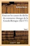 Decker - Essai sur les causes du déclin du commerce étranger de la Grande-Bretagne. T. 1.