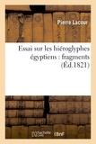 Pierre Lacour - Essai sur les hiéroglyphes égyptiens : fragmens.