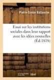 Pierre-Simon Ballanche - Essai sur les institutions sociales dans leur rapport avec les idées nouvelles.