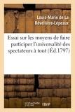 Louis-Marie La Révellière-Lépeaux (de) - Essai sur les moyens de faire participer l'universalité des spectateurs à tout ce qui se pratique.