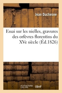 Jean Duchesne - Essai sur les nielles, gravures des orfèvres florentins du XVe siècle.