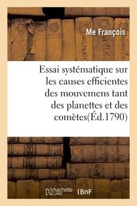 François - Essai systématique sur les causes efficientes des mouvemens tant des planettes et des comètes.