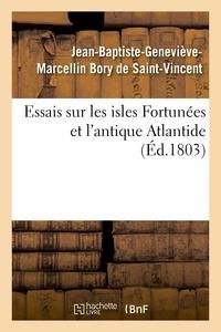 Jean-Baptiste-Geneviève-Marcel Bory de Saint-Vincent - Essais sur les isles Fortunées et l'antique Atlantide.