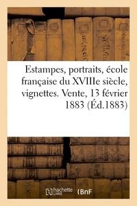 Laurent Dumont - Estampes, portraits, école française du XVIIIe siècle, vignettes. Vente, 13 février 1883.
