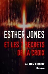 Adrien Choeur - Esther Jones et les 7 secrets de la Croix.