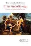 Jean-Louis Vieillard-Baron - Et in Arcadia ego - Poussin ou l'immoratlité du Beau.