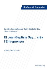 Dimitri Uzunidis - Et Jean-Baptiste Say... créa l'entrepreneur.