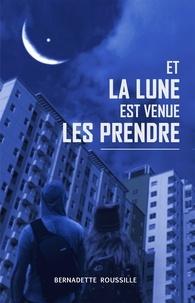Bernadette Roussille - Et la lune est venue les prendre.