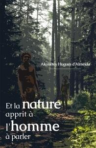 Akouetey Hugues d' Almeida - Et la nature apprit à l'homme à parler - Un essai philosophique.