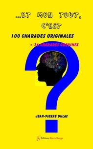 Jean-pierre Dulac - Et mon tout c'est 100 charades originales + 26 coquines.