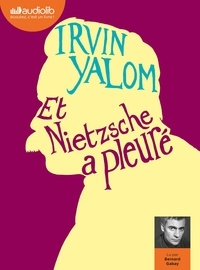 Irvin D. Yalom - Et Nietzsche a pleuré. 2 CD audio MP3