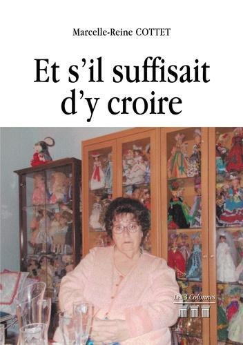 Marcelle-Reine Cottet - Et s'il suffisait d'y croire.