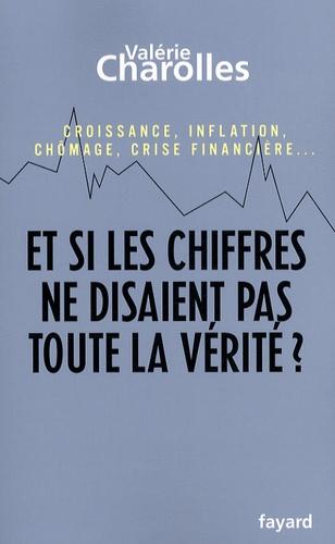 Valérie Charolles - Et si les chiffres ne disaient pas toute la vérité ? - Croissance, inflation, chômage, crise financière... Chroniques économico-philosophiques.