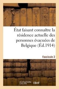 Impr. nationale - État faisant connaître la résidence actuelle des personnes évacuées de Belgique. Fascicule 2.