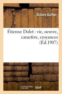 Galtier - Étienne Dolet : vie, oeuvre, caractère, croyances.