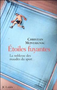 Christian Montaignac - Etoiles fuyantes - La noblesse des maudits du sport.