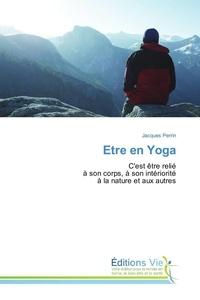 Jacques Perrin - Etre en yoga - C'est être relié à son corps, à son intériorité à la nature et aux autres.