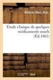 Mathieu marc Hirtz - Étude clinique de quelques médicaments usuels.