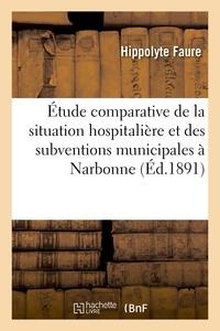 Hippolyte Faure - Étude comparative de la situation hospitalière et des subventions municipales à Narbonne.